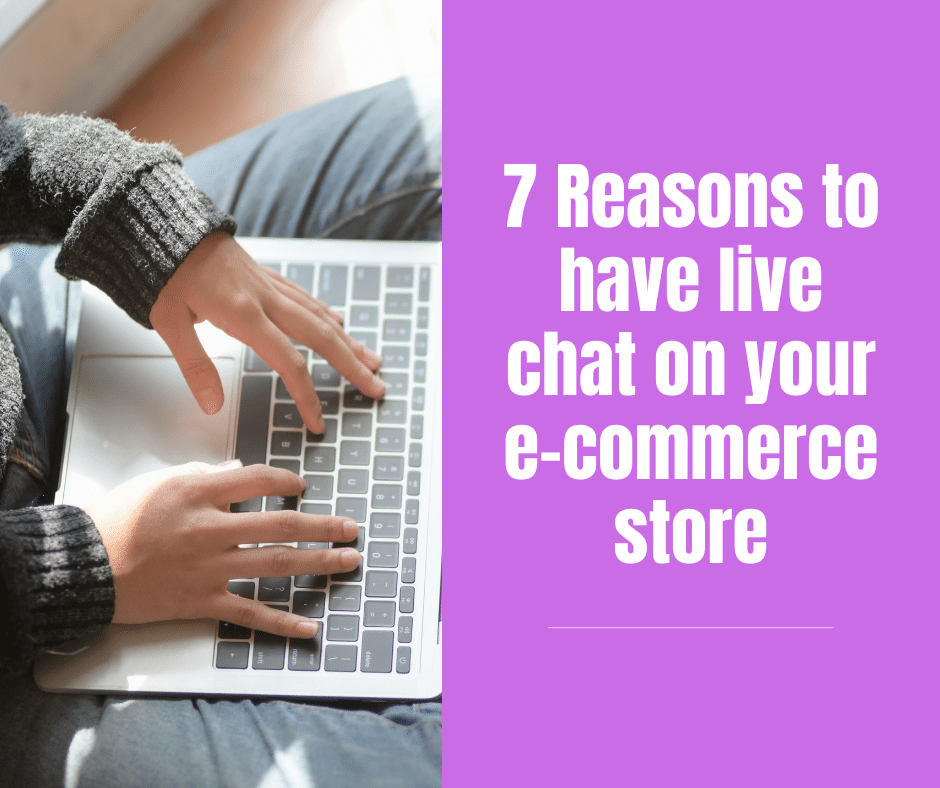 7 reasons to have a live chat on your e-commerce store