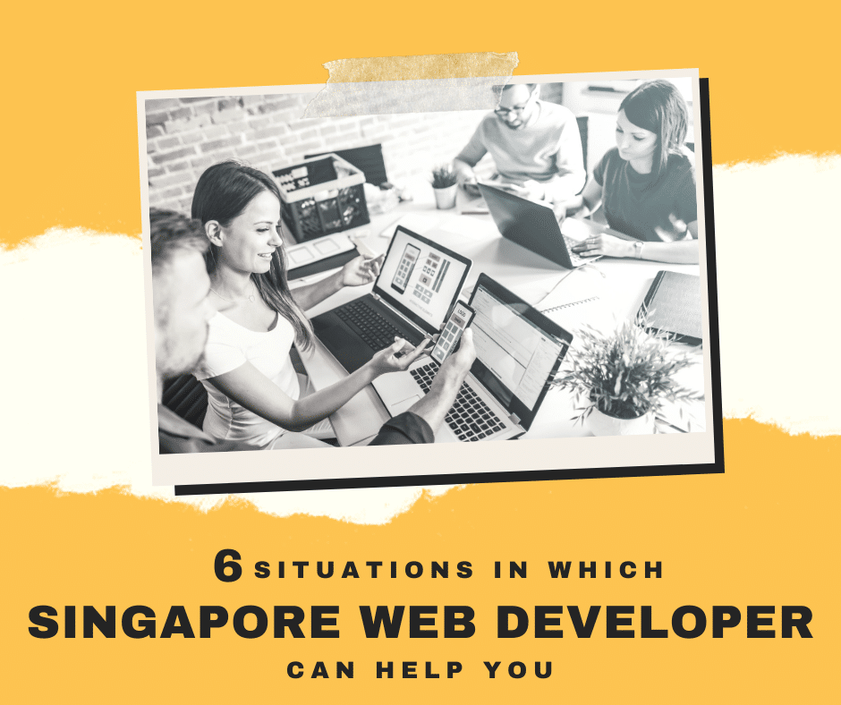 6 Situations in which a Singapore web developer can help you